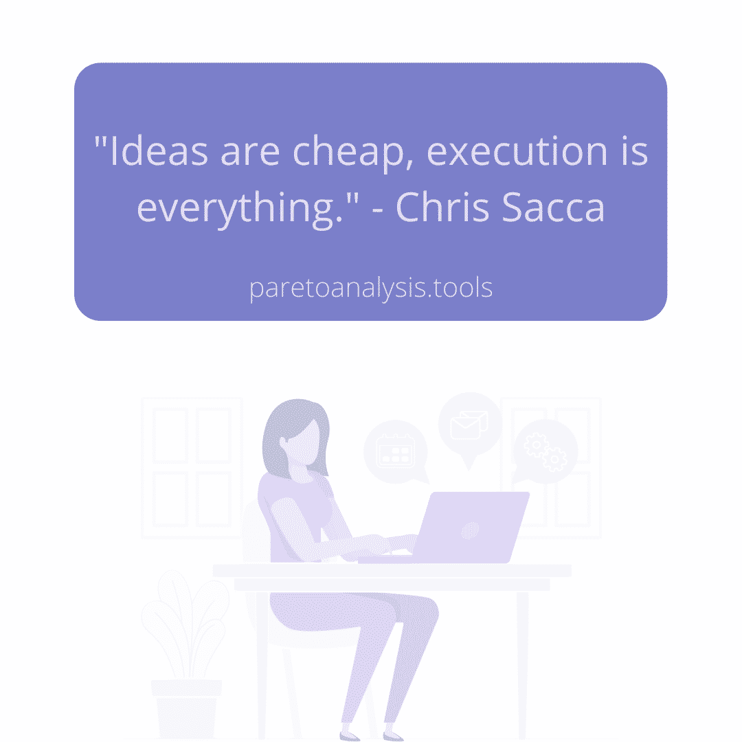 """Getting things done - """"Ideas are cheap, execution is everything"""" - Chris Sacca"""